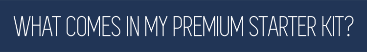 Premium Starter Kit Includes