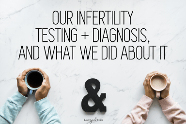 Infertility - Diagnostic Testing - Our Infertility Testing Diagnosis and What We Did About It