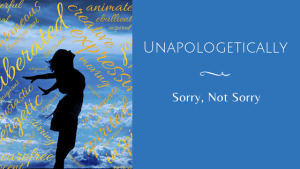 Unapologetically (Sorry, Not Sorry)