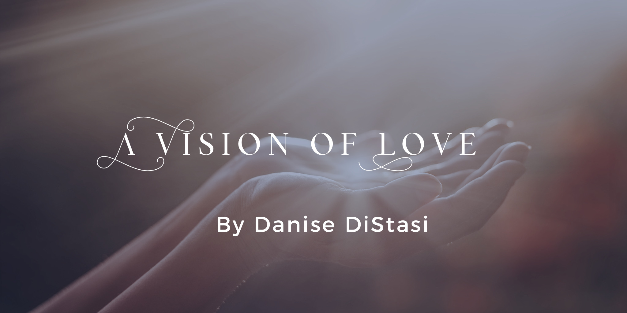 A Vision of Love by Danise DiStasi