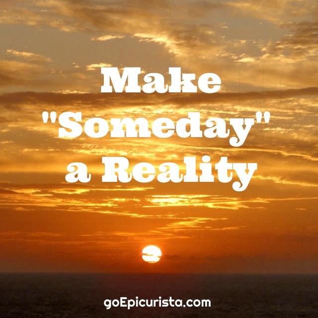 Make Someday a Reality