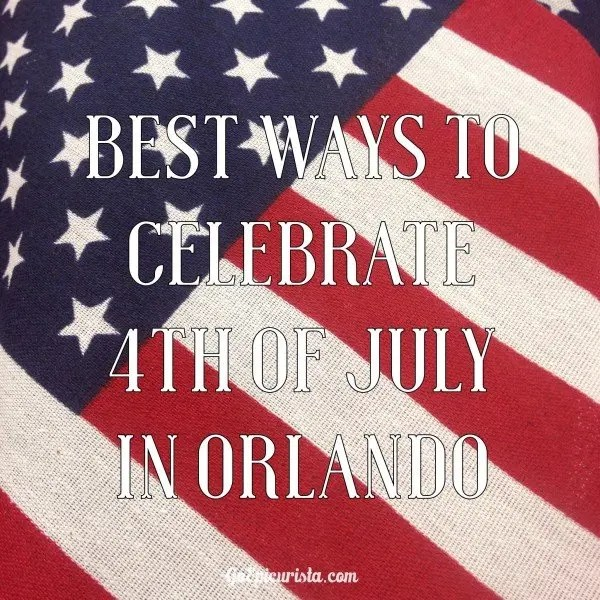 Celebrate 4th of July in Orlando with www.goepicurista.com
