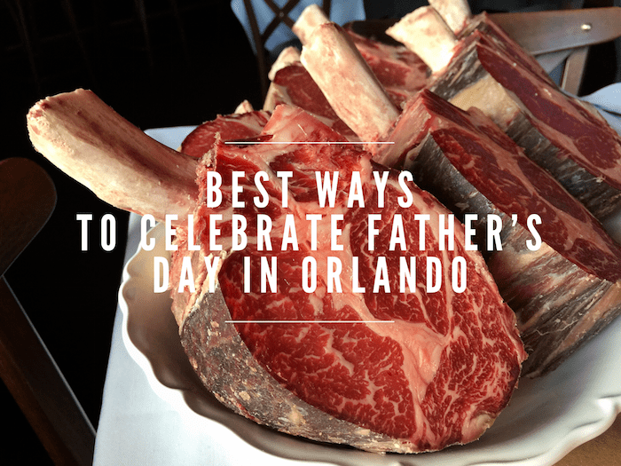 Best Ways to Celebrate Father's Day in Orlando by GoEpicurista.com