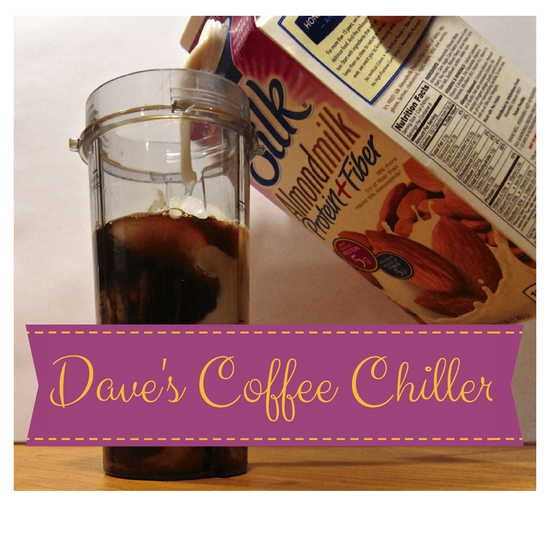 Add almondmilk to make dave's coffee chiller!