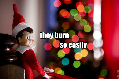 they burn so easily elf on the shelf evil