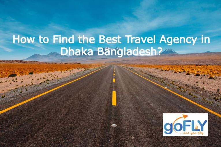How to Find the Best Travel Agency in Dhaka Bangladesh