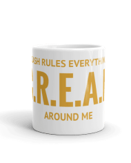 Cash Rules Everything Around Me C.R.E.A.M Coffee Mug