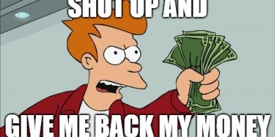 Shut Up and Give Me Back My Money meme