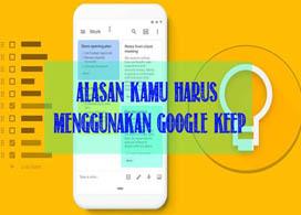 Alasan Kenapa Harus Menggunakan Aplikasi Google Keep