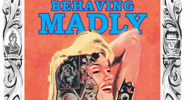 Behaving Madly