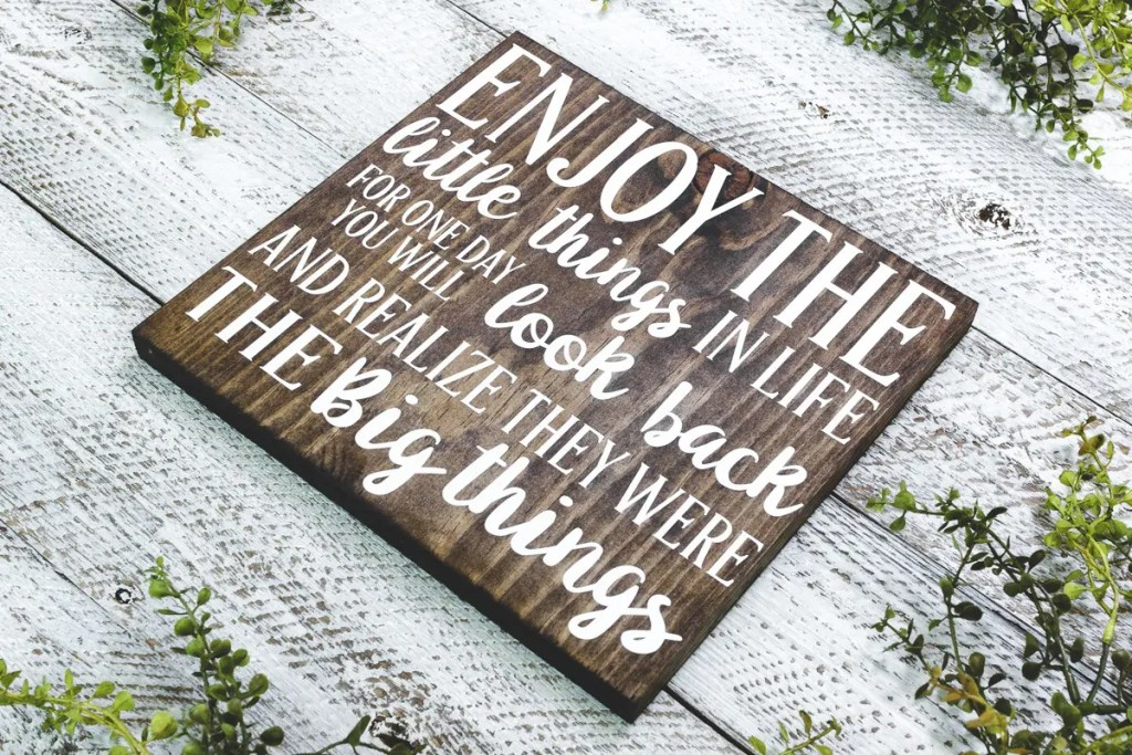Enjoy the Little Things Handmade Solid Wood Sign