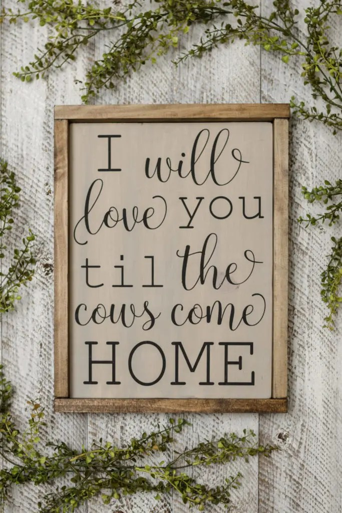 Till the Cows Come Home Handmade Solid Wood Sign
