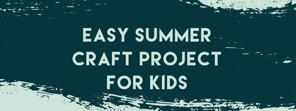 Easy Summer Craft Project for Kids Blog