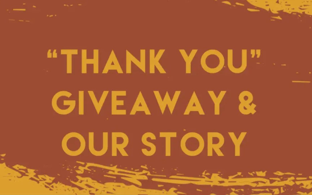 """Thank You"" Giveaway & The Story of Our Small Business!"