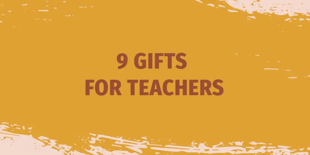 9 Gifts for Teachers
