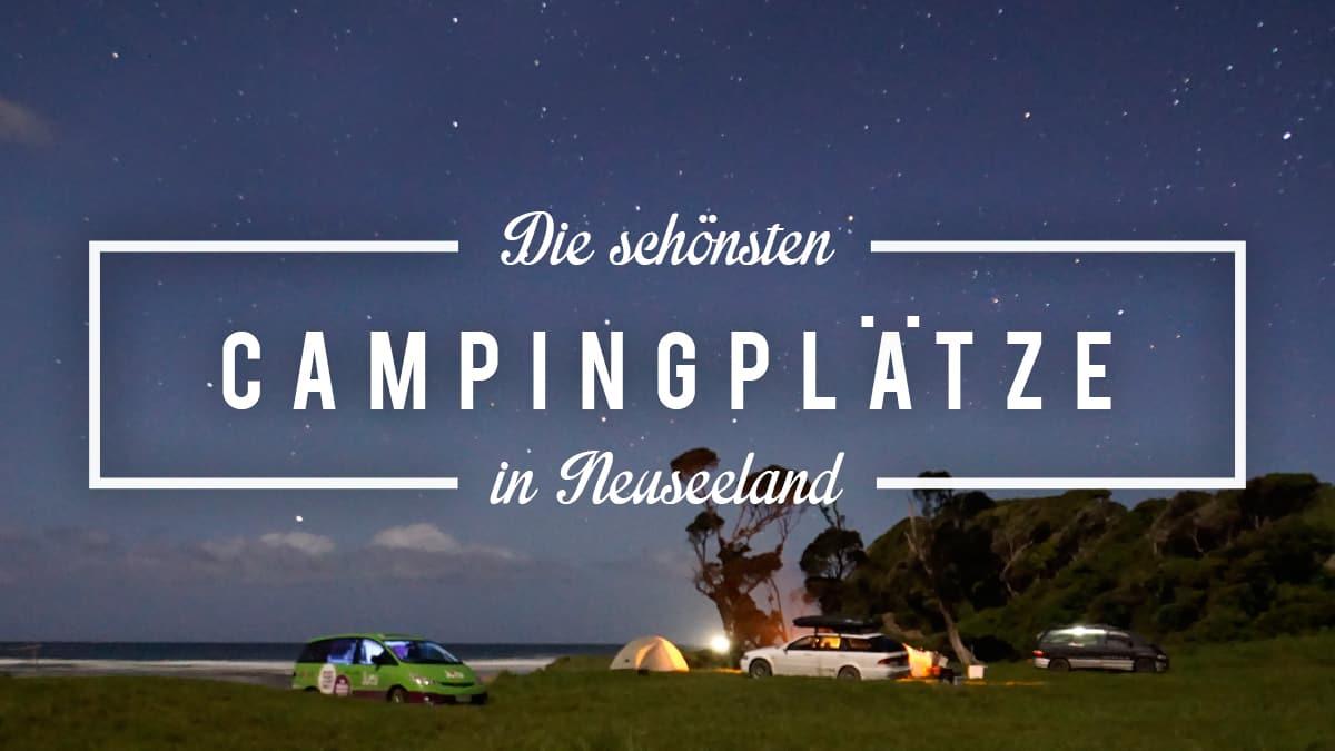 Campen in Neuseeland: Die Auswahl ist riesig, darum sind hier meine Empfehlungen für Neuseelands schönste Campingplätze