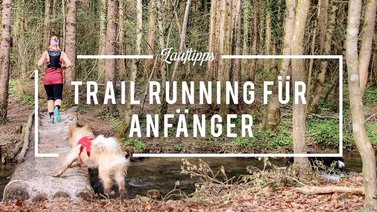 Trail Running für Anfänger – die besten Tipps