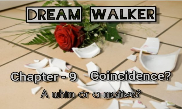 DREAM WALKER – Chapter 9: Coincidence?
