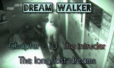 DREAM WALKER – Chapter 10: The Intruder
