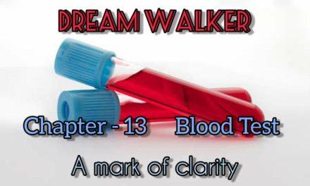 Dream Walker – Chapter 13: Blood Test