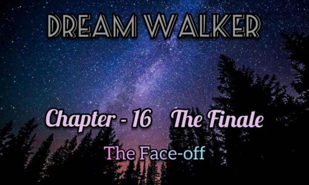 Dream Walker – Chapter 16: The Finale