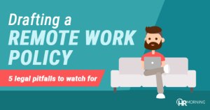 Drafting a remote work policy: 5 legal pitfalls to watch for