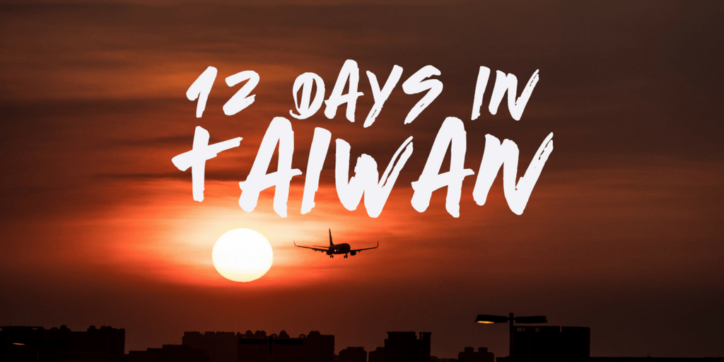 12 Days In Taiwan Travel Guide Itinerary To Explore The