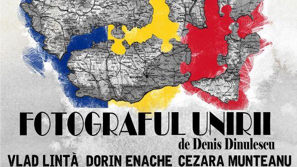 """Fotograful Unirii"" de Denis Dinulescu, regia Felix Crainicu"