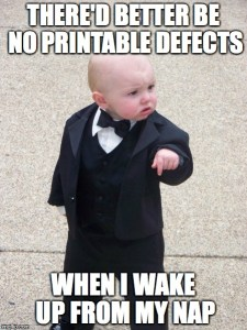 There'd better be no printable defects, when I wake up from my nap