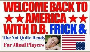 Welcome Back To America with D.B. Frick & The Not Quite Ready For Jihad Players ...