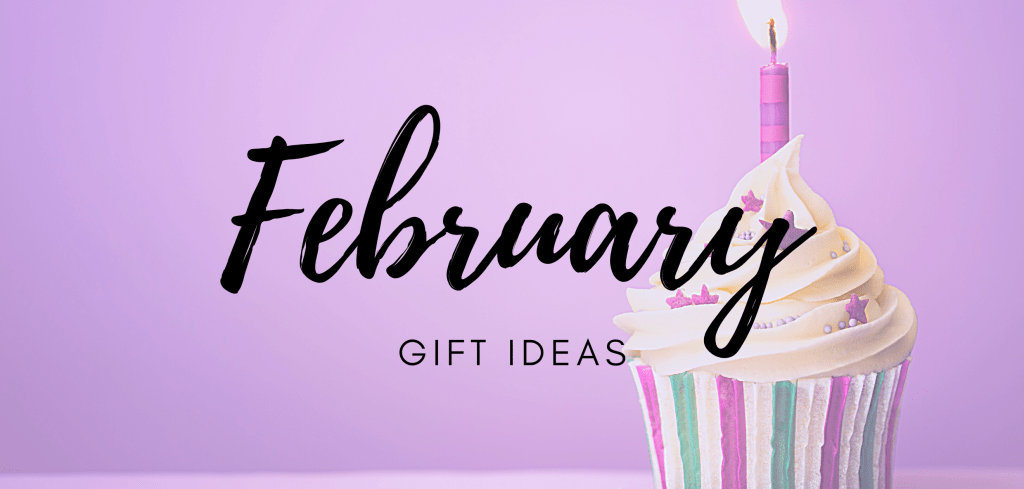 February birthday gift ideas