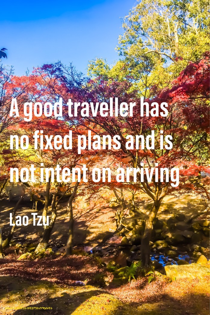 Quote: A good traveller has no fixed plans and is not intent on arriving - Lao Tzu