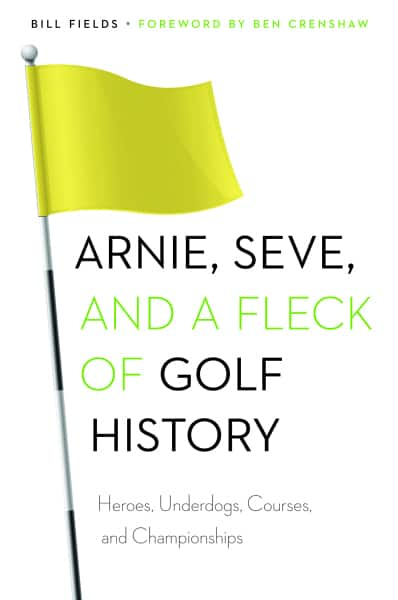 Arnie, Seve, and a Fleck of Golf History: Heroes, Underdogs, Courses, and Championships