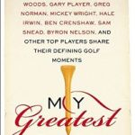 My Greatest Shot: The Top Players Share Their Defining Golf Moments