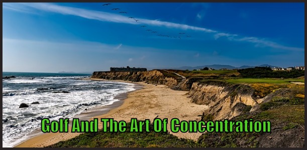 Golf And The Art Of Concentration