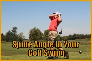 Spine Angle In Your Golf Swing