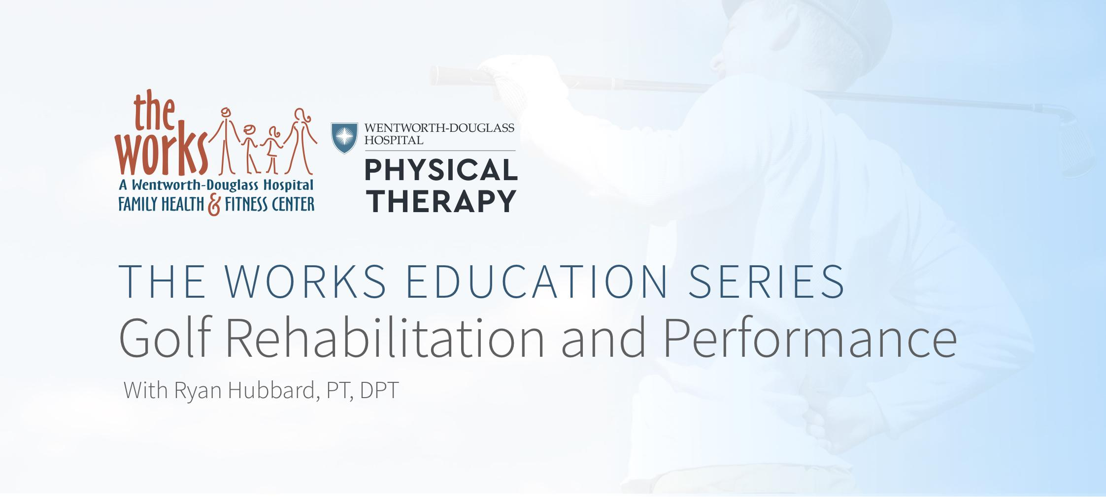 The Works Education Series: Golf Rehabilitation and Performance