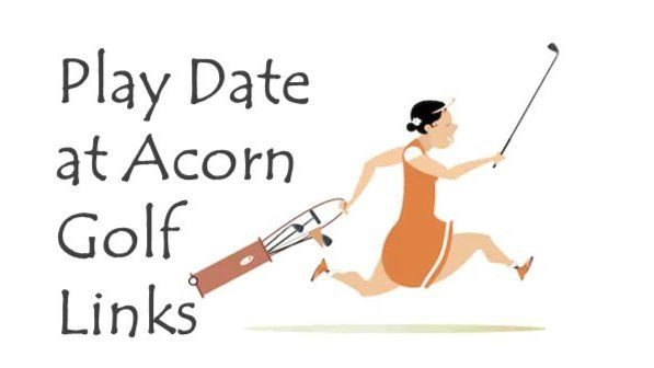 Play Date at Acorn Golf Links