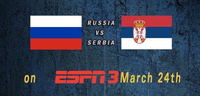 World Cup 2015: Russia vs Serbia Mar 24th 7:30pm ET ESPN3