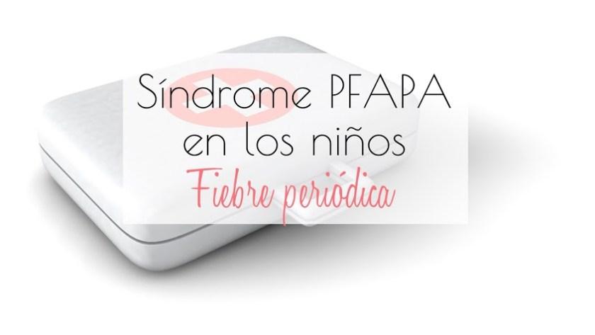 Síndrome PFAPA en los niños. Fiebre periódica.