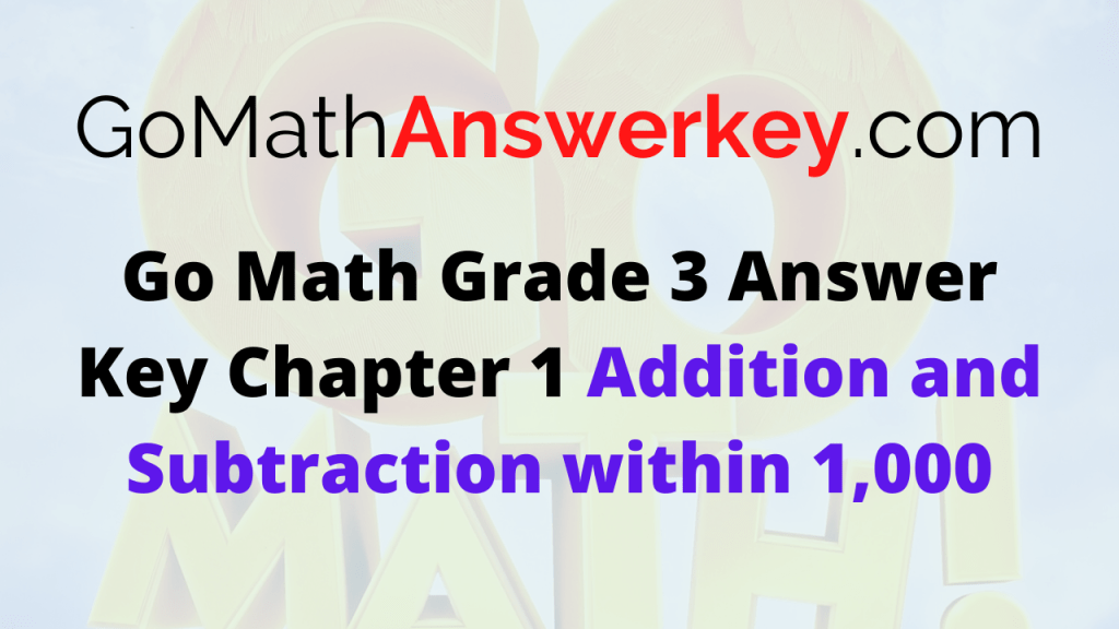 Go Math Grade 3 Answer Key Chapter 1 Addition and Subtraction within 1,000