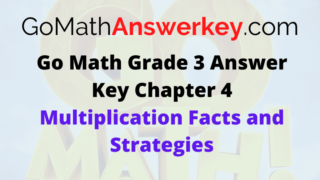 Go Math Grade 3 Answer Key Chapter 4 Multiplication Facts and Strategies