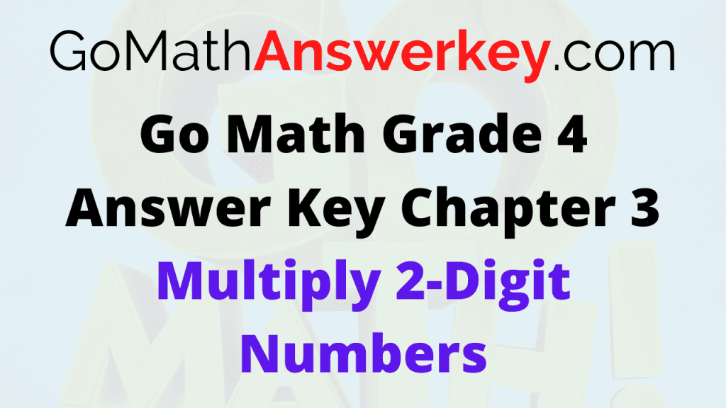 Go Math Grade 4 Answer Key Chapter 3 Multiply 2-Digit Numbers