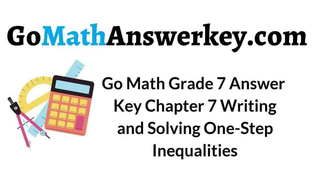 go-math-grade-7-answer-key-chapter-7-writing-and-solving-one-step-inequalities