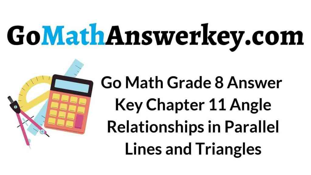 go-math-grade-8-answer-key-chapter-11-angle-relationships-in-parallel-lines-and-triangles