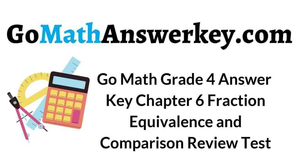 go-math-grade-4-answer-key-chapter-6-fraction-equivalence-and-comparison-review-test