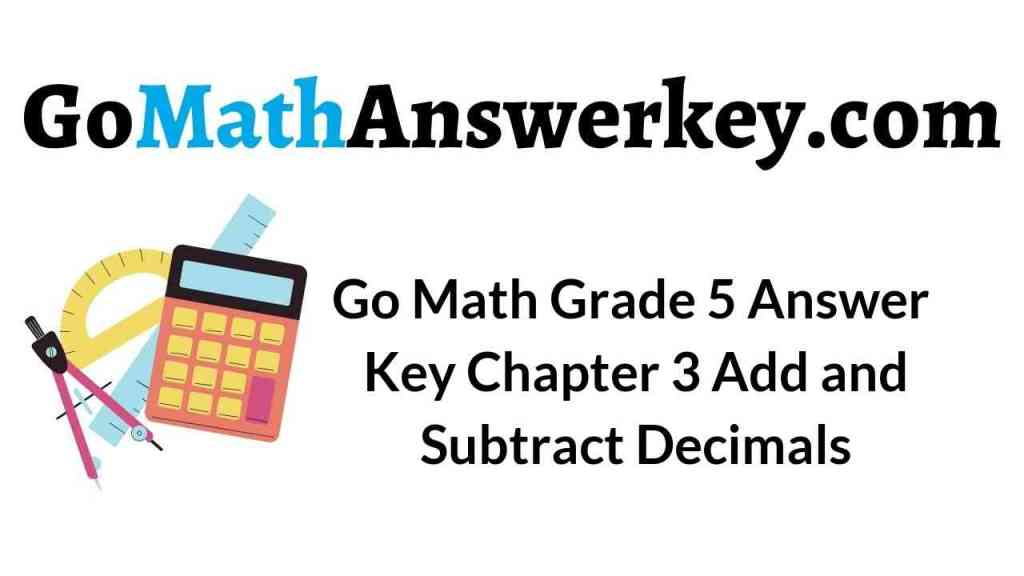 go-math-grade-5-answer-key-chapter-3-add-and-subtract-decimals