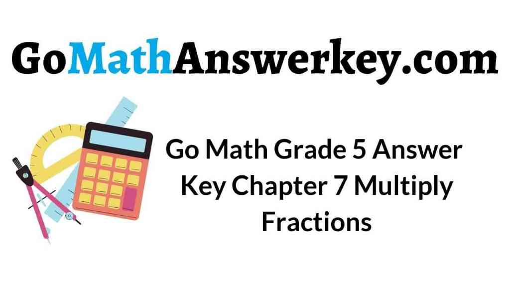 go-math-grade-5-answer-key-chapter-7-multiply-fractions