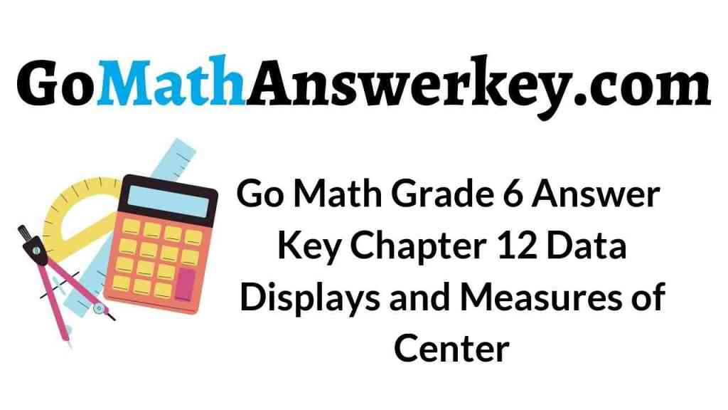 go-math-grade-6-answer-key-chapter-12-data-displays-and-measures-of-center