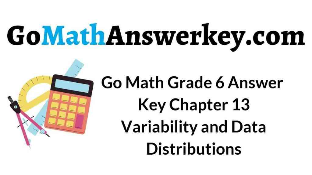 go-math-grade-6-answer-key-chapter-13-variability-and-data-distributions